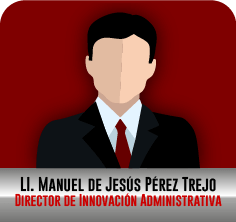 LI. Manuel de Jesús Pérez Trejo, Director de Innovación Administrativa