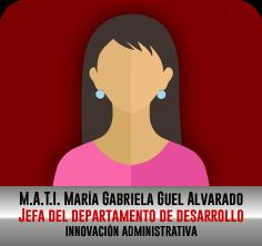 MATI. María Gabriela Guel Alvarado, Jefa de Desarrollo